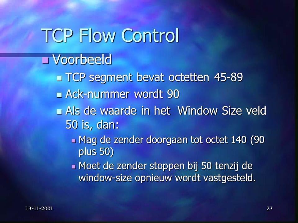13-11-200123 TCP Flow Control Voorbeeld Voorbeeld TCP segment bevat octetten 45-89 TCP segment bevat octetten 45-89 Ack-nummer wordt 90 Ack-nummer wor