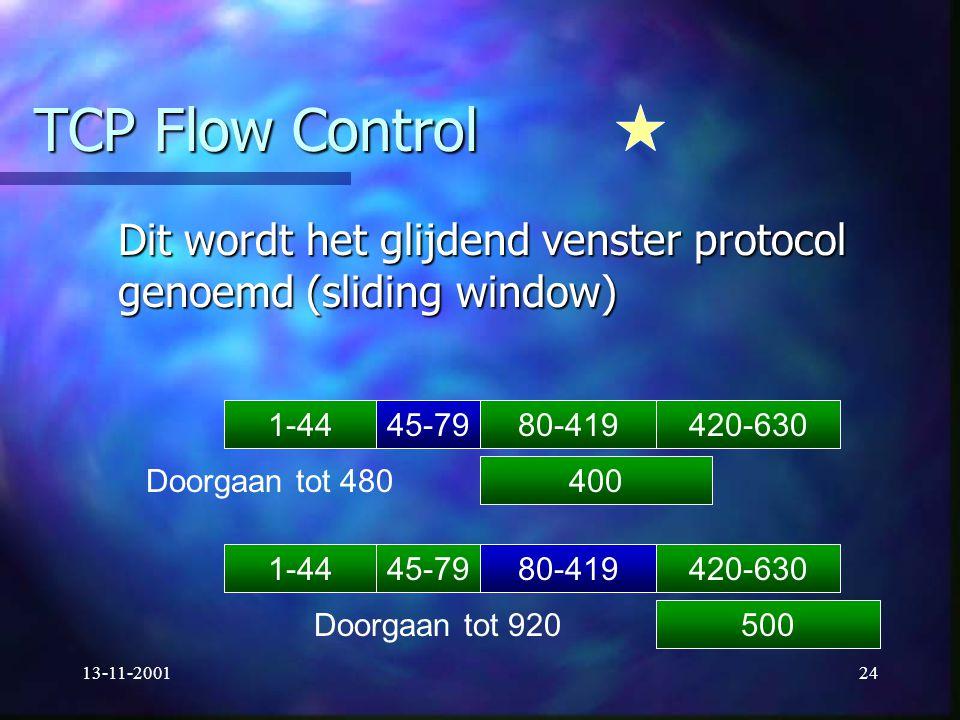 13-11-200124 TCP Flow Control Dit wordt het glijdend venster protocol genoemd (sliding window) 1-4445-7980-419420-630 400 Doorgaan tot 480 1-4445-7980