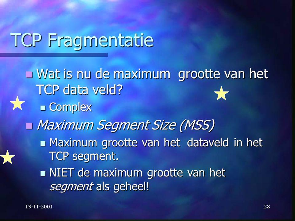 13-11-200128 TCP Fragmentatie Wat is nu de maximum grootte van het TCP data veld? Wat is nu de maximum grootte van het TCP data veld? Complex Complex