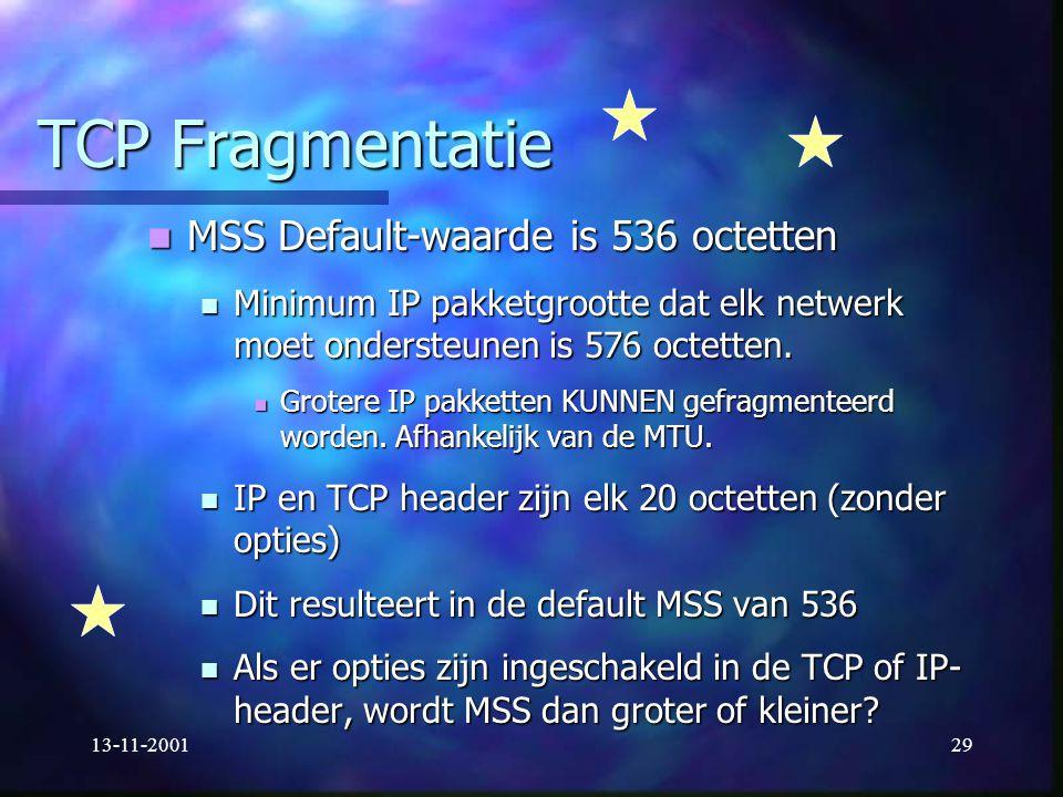 13-11-200129 TCP Fragmentatie MSS Default-waarde is 536 octetten MSS Default-waarde is 536 octetten Minimum IP pakketgrootte dat elk netwerk moet onde