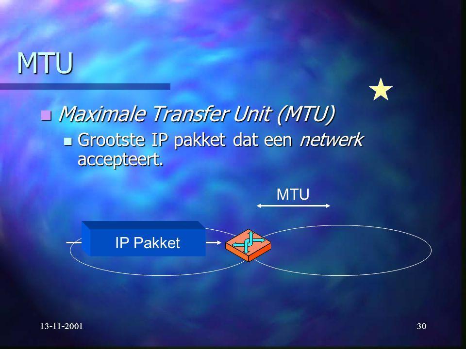 13-11-200130 MTU Maximale Transfer Unit (MTU) Maximale Transfer Unit (MTU) Grootste IP pakket dat een netwerk accepteert. Grootste IP pakket dat een n