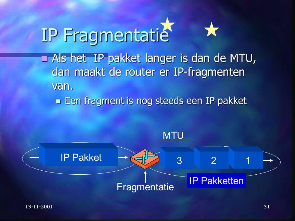 13-11-200131 IP Fragmentatie Als het IP pakket langer is dan de MTU, dan maakt de router er IP-fragmenten van. Als het IP pakket langer is dan de MTU,