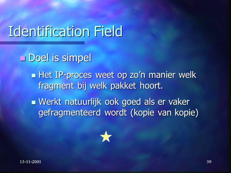 13-11-200139 Identification Field Doel is simpel Doel is simpel Het IP-proces weet op zo'n manier welk fragment bij welk pakket hoort. Het IP-proces w