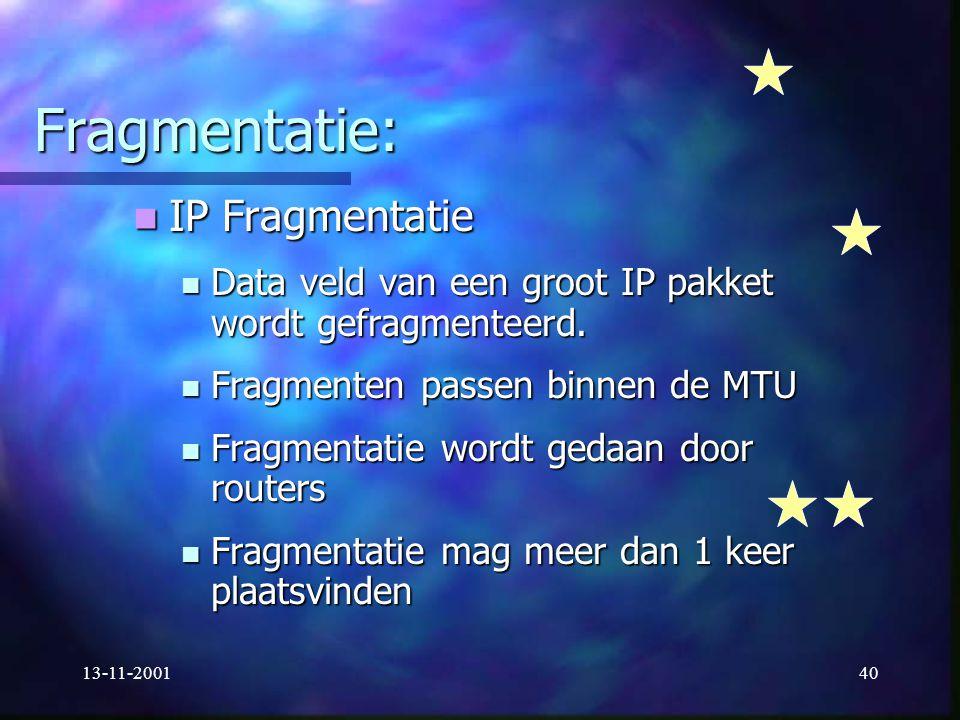 13-11-200140 Fragmentatie: IP Fragmentatie IP Fragmentatie Data veld van een groot IP pakket wordt gefragmenteerd. Data veld van een groot IP pakket w