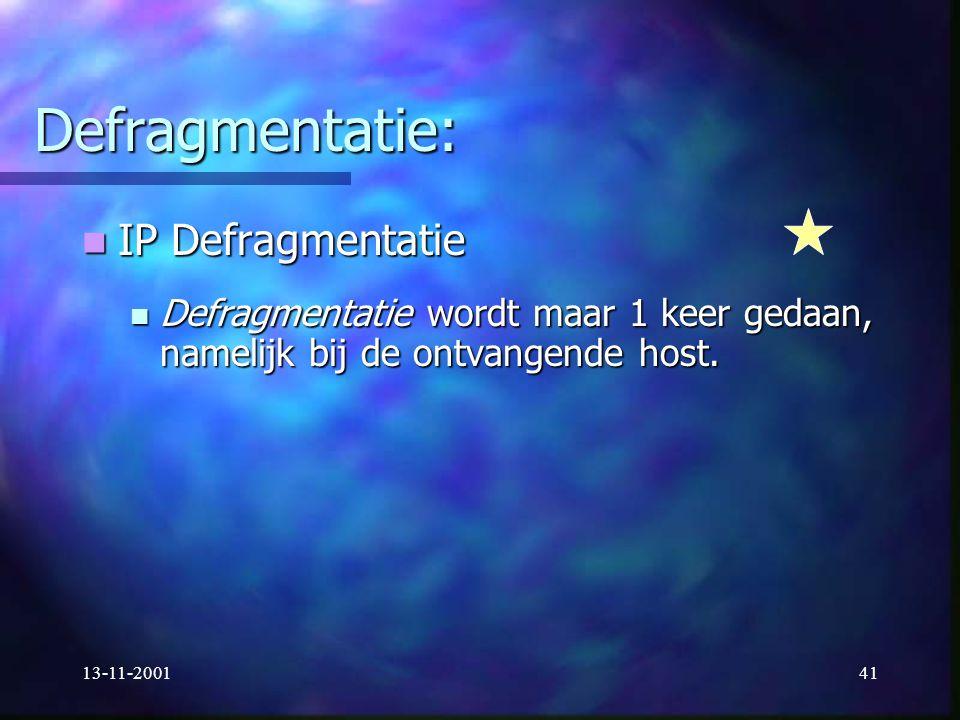 13-11-200141 Defragmentatie: IP Defragmentatie IP Defragmentatie Defragmentatie wordt maar 1 keer gedaan, namelijk bij de ontvangende host. Defragment