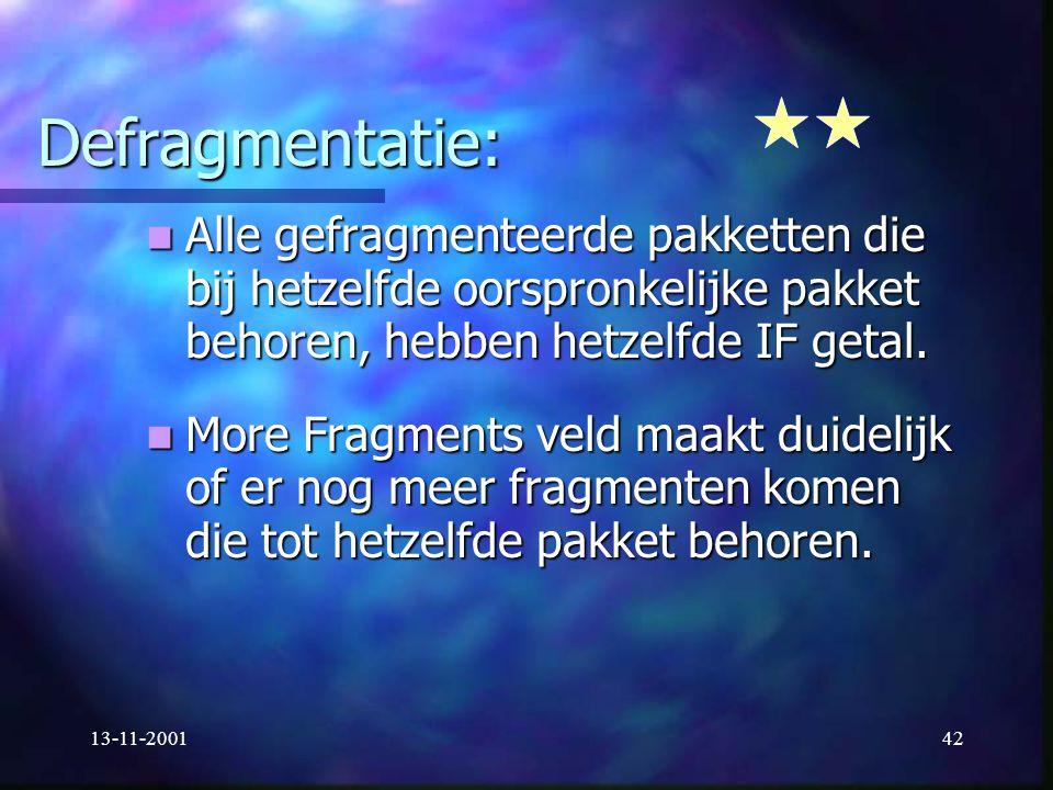 13-11-200142 Defragmentatie: Alle gefragmenteerde pakketten die bij hetzelfde oorspronkelijke pakket behoren, hebben hetzelfde IF getal. Alle gefragme