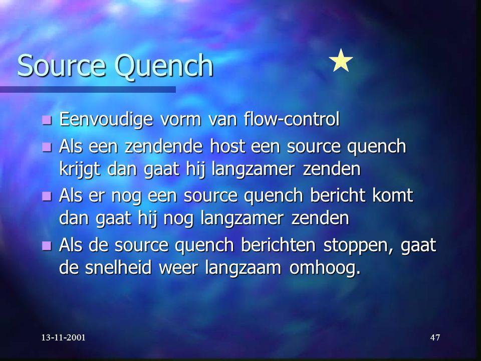 13-11-200147 Source Quench Eenvoudige vorm van flow-control Eenvoudige vorm van flow-control Als een zendende host een source quench krijgt dan gaat h