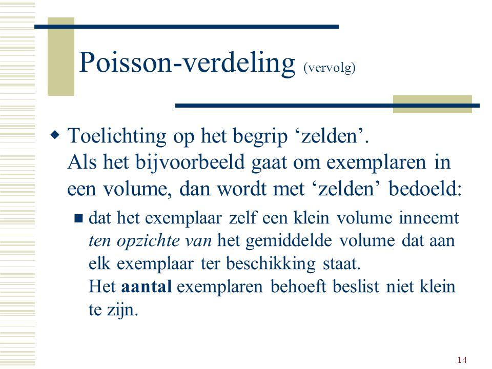14 Poisson-verdeling (vervolg)  Toelichting op het begrip 'zelden'. Als het bijvoorbeeld gaat om exemplaren in een volume, dan wordt met 'zelden' bed