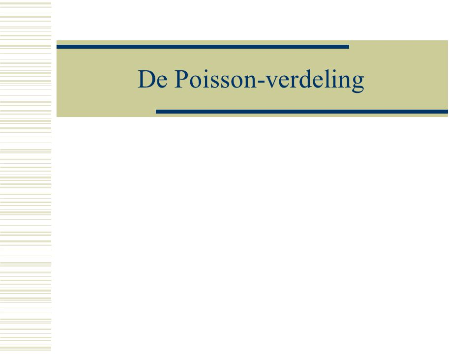 8 Poisson-verdeling  Genoemd naar één van de pioniers op het gebied van de theorie van de kansrekening Siméon Dénis Poisson (1781-1840) Definitie: Beschouw U={0, 1, 2, 3,...