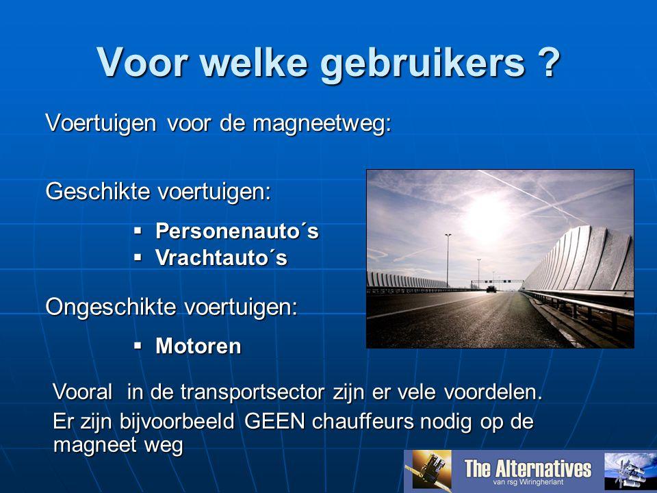 Voor welke gebruikers ? Voertuigen voor de magneetweg: Geschikte voertuigen:  Personenauto´s  Vrachtauto´s Vooral in de transportsector zijn er vele