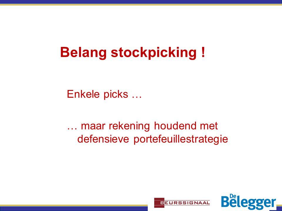 Belang stockpicking ! Enkele picks … … maar rekening houdend met defensieve portefeuillestrategie
