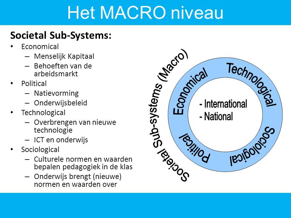 Societal Sub-Systems: Economical – Menselijk Kapitaal – Behoeften van de arbeidsmarkt Political – Natievorming – Onderwijsbeleid Technological – Overb