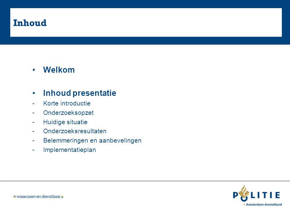 Inhoud Welkom Inhoud presentatie -Korte introductie -Onderzoeksopzet -Huidige situatie -Onderzoeksresultaten -Belemmeringen en aanbevelingen -Implemen