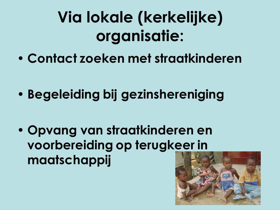 Via lokale (kerkelijke) organisatie: Contact zoeken met straatkinderen Begeleiding bij gezinshereniging Opvang van straatkinderen en voorbereiding op terugkeer in maatschappij