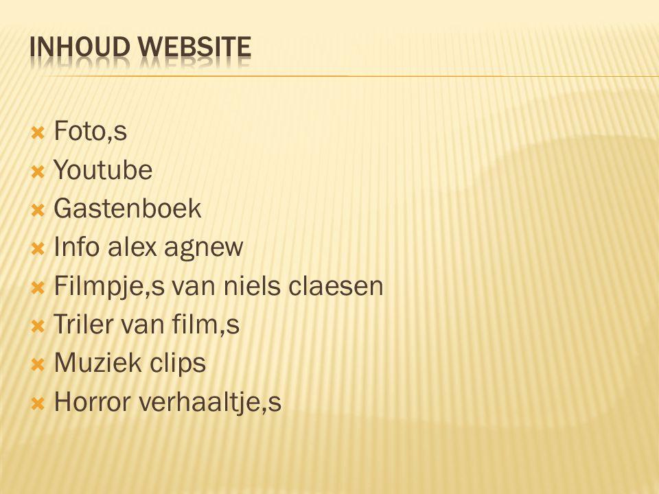  Foto,s  Youtube  Gastenboek  Info alex agnew  Filmpje,s van niels claesen  Triler van film,s  Muziek clips  Horror verhaaltje,s