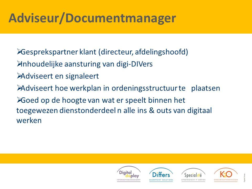 Adviseur/Documentmanager  Gesprekspartner klant (directeur, afdelingshoofd)  Inhoudelijke aansturing van digi-DIVers  Adviseert en signaleert  Adv
