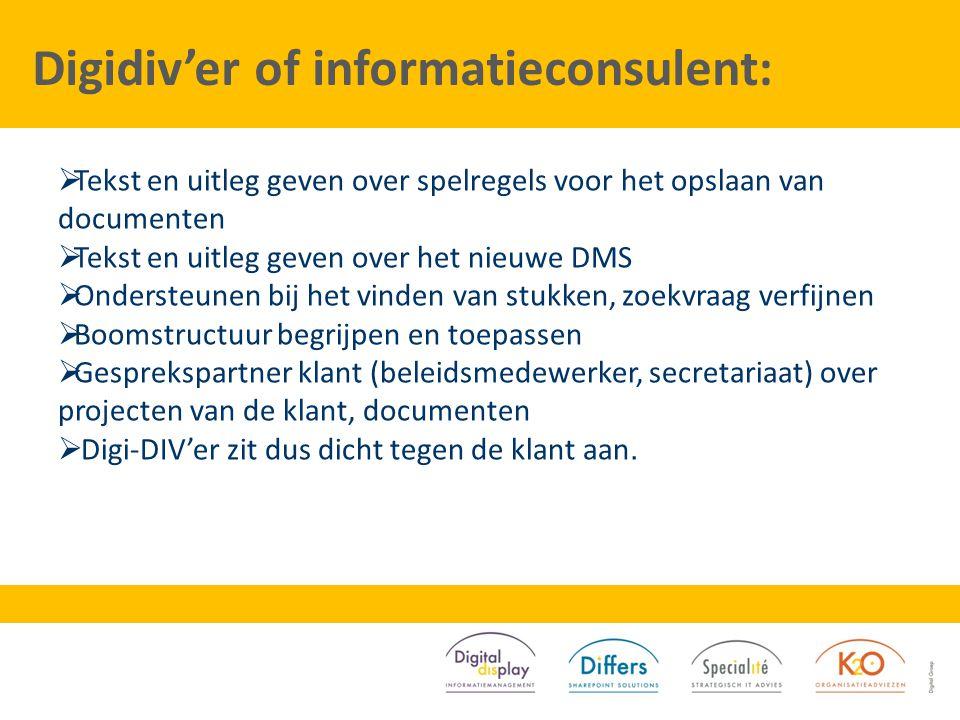 Digidiv'er of informatieconsulent:  Tekst en uitleg geven over spelregels voor het opslaan van documenten  Tekst en uitleg geven over het nieuwe DMS