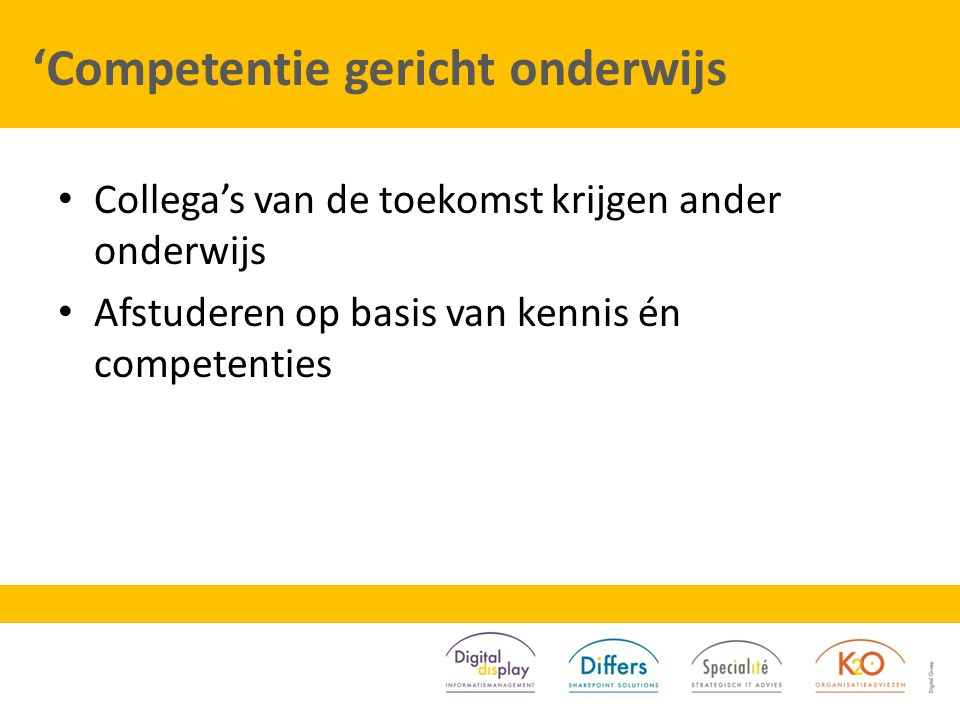 'Competentie gericht onderwijs Collega's van de toekomst krijgen ander onderwijs Afstuderen op basis van kennis én competenties