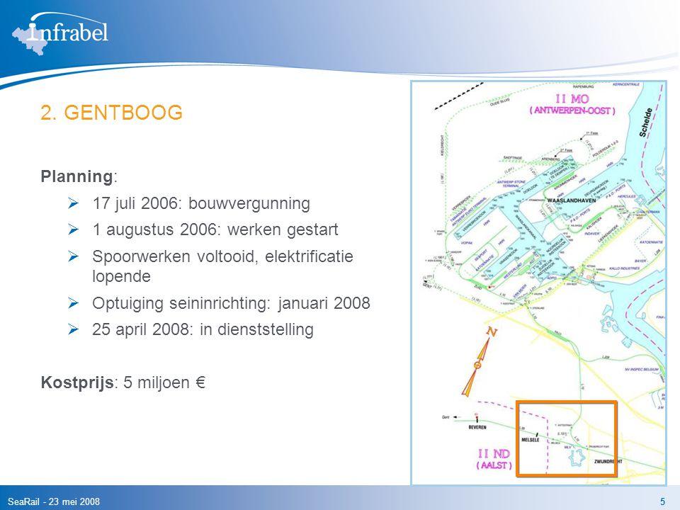 SeaRail - 23 mei 20085 2. GENTBOOG Planning:  17 juli 2006: bouwvergunning  1 augustus 2006: werken gestart  Spoorwerken voltooid, elektrificatie l