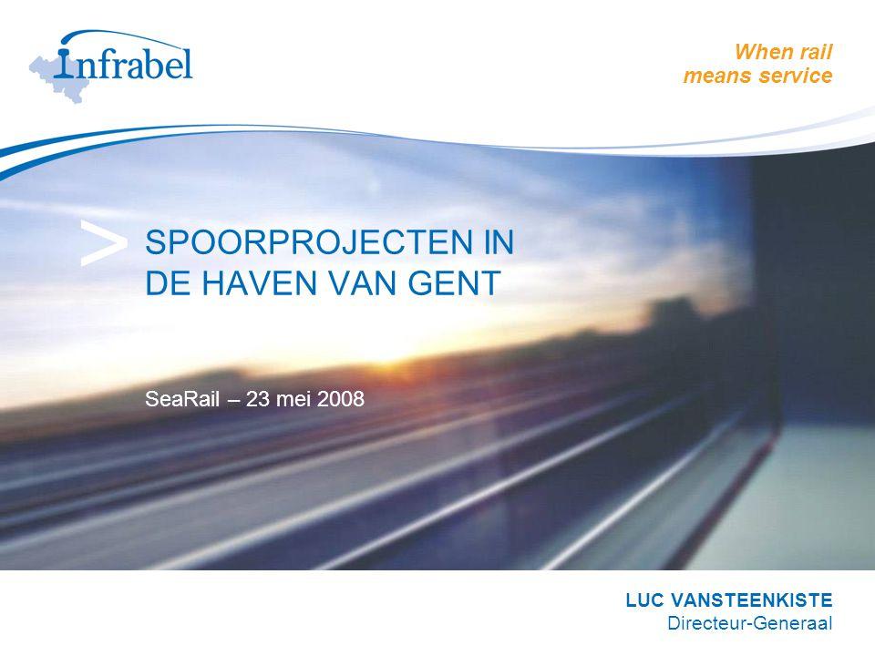 When rail means service > SPOORPROJECTEN IN DE HAVEN VAN GENT SeaRail – 23 mei 2008 LUC VANSTEENKISTE Directeur-Generaal