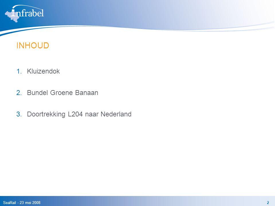 SeaRail - 23 mei 20082 INHOUD 1.Kluizendok 2.Bundel Groene Banaan 3.Doortrekking L204 naar Nederland
