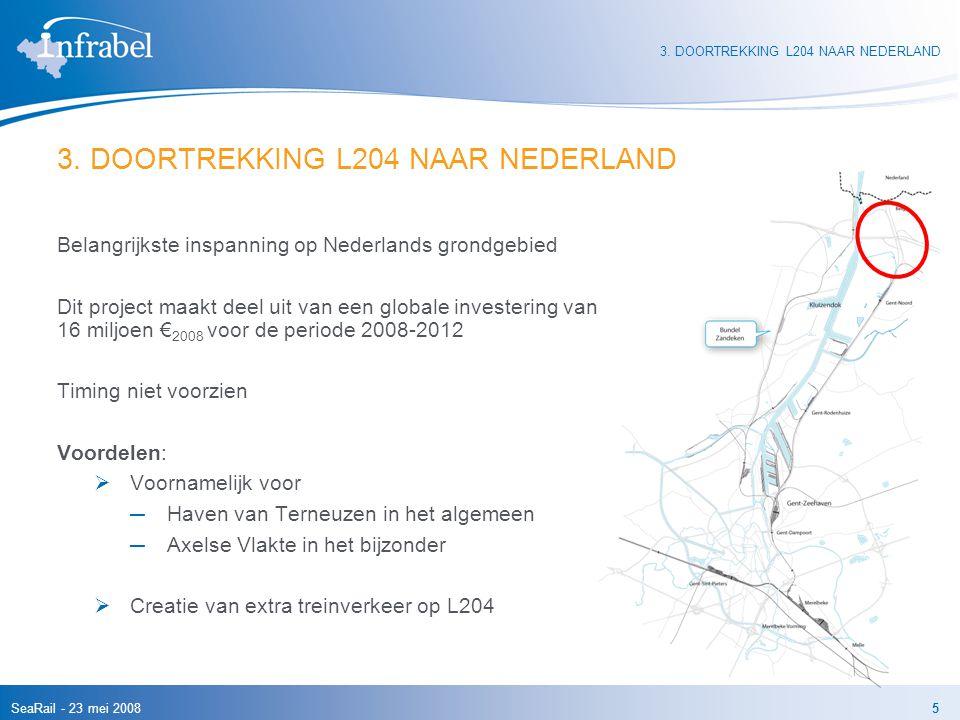 SeaRail - 23 mei 20085 3. DOORTREKKING L204 NAAR NEDERLAND Belangrijkste inspanning op Nederlands grondgebied Dit project maakt deel uit van een globa