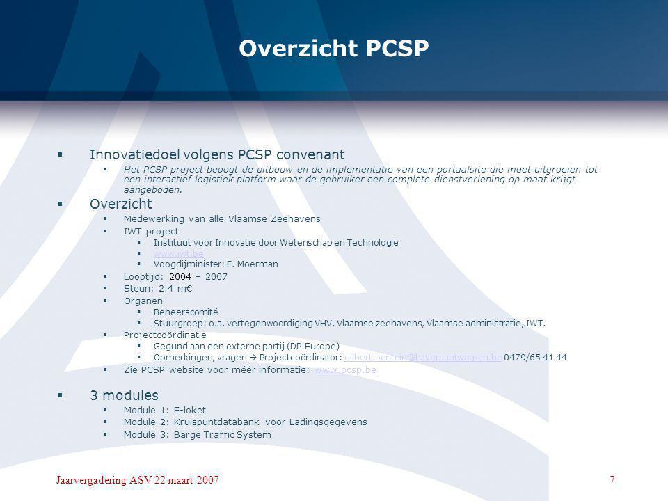 7Jaarvergadering ASV 22 maart 2007 Overzicht PCSP  Innovatiedoel volgens PCSP convenant  Het PCSP project beoogt de uitbouw en de implementatie van een portaalsite die moet uitgroeien tot een interactief logistiek platform waar de gebruiker een complete dienstverlening op maat krijgt aangeboden.