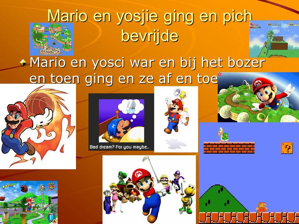 Mario en yosjie ging en pich bevrijde Mario en yosci war en bij het bozer en toen ging en ze af en toe