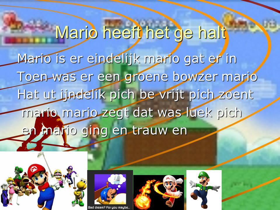 Mario heeft het ge halt Mario is er eindelijk mario gat er in Toen was er een groene bowzer mario Hat ut ijndelik pich be vrijt pich zoent mario mario zegt dat was luek pich mario mario zegt dat was luek pich en mario ging en trauw en en mario ging en trauw en