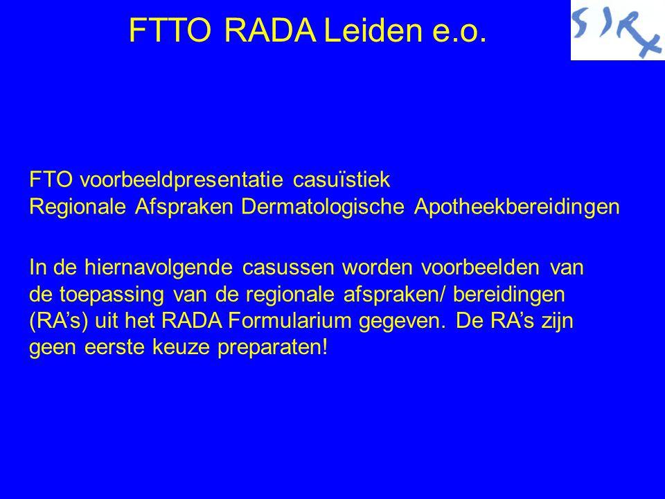 FTTO RADA Leiden e.o.12 Casus 4:eczema tyloticum, droog eczeem Regionale afspraken RADA formularium (geen 1e keus):  0,1% Triamcinolonacetonide met 40% propyleenglycol in cetomacrogolcrème FNA  Propyleenglycol cetomacrogolcrème aa (= emolliens)