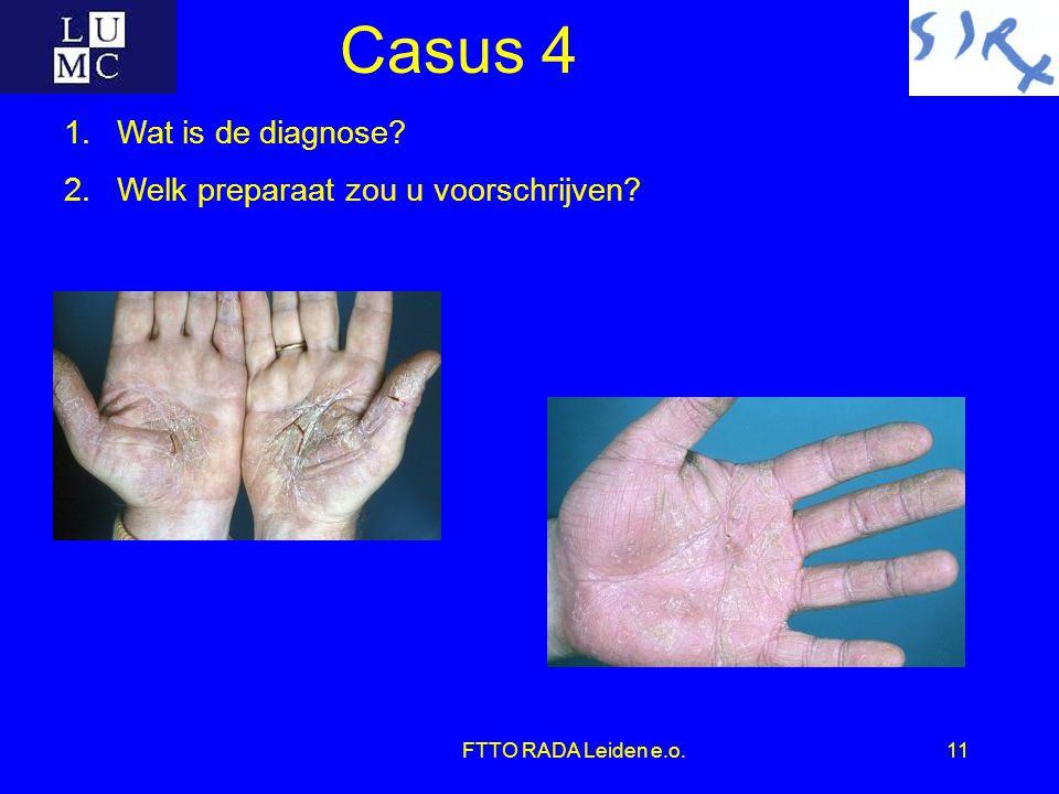 FTTO RADA Leiden e.o.11 Casus 4 1.Wat is de diagnose? 2.Welk preparaat zou u voorschrijven?