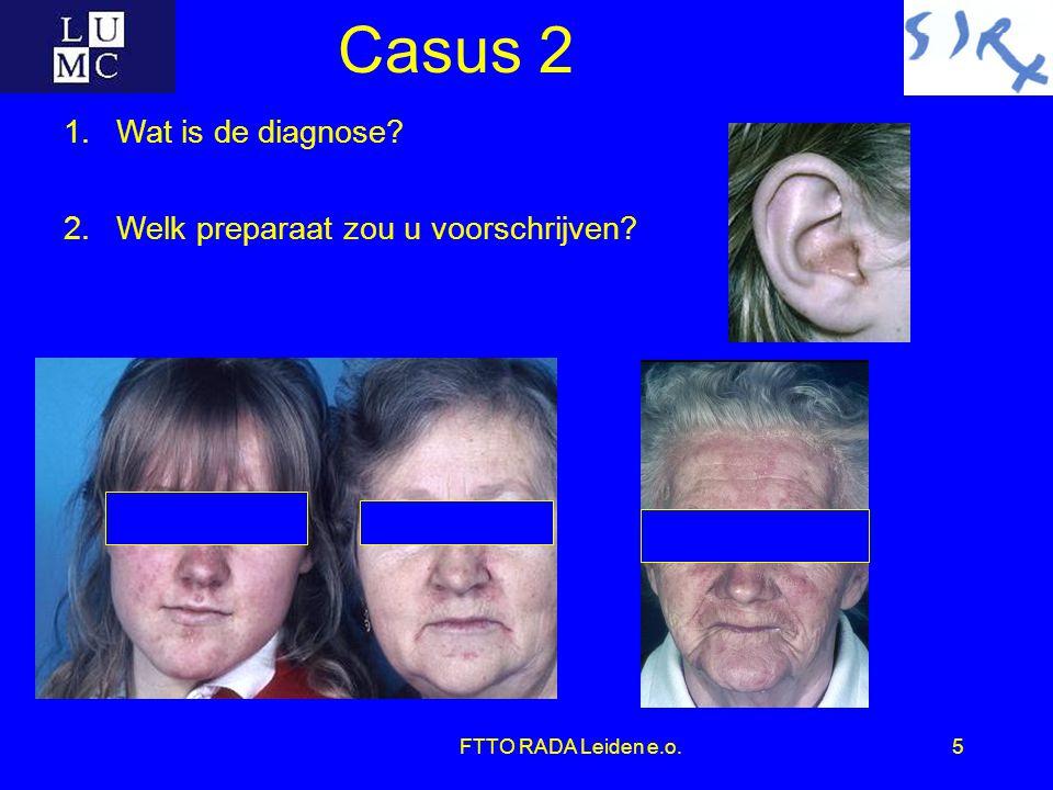FTTO RADA Leiden e.o.5 Casus 2 1.Wat is de diagnose? 2.Welk preparaat zou u voorschrijven?