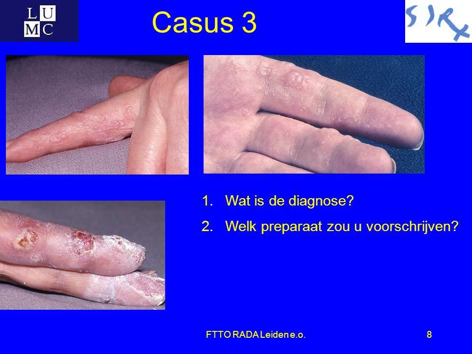 FTTO RADA Leiden e.o.8 Casus 3 1.Wat is de diagnose? 2.Welk preparaat zou u voorschrijven?