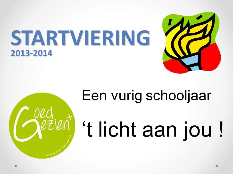 STARTVIERING 2013-2014 STARTVIERING 2013-2014 Een vurig schooljaar 't licht aan jou !