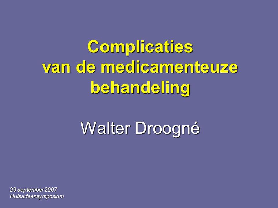 29 september 2007 Huisartsensymposium Complicaties van de medicamenteuze behandeling Walter Droogné