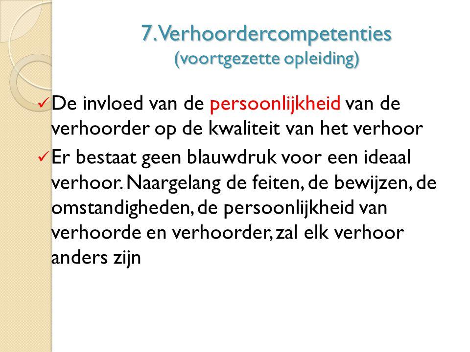 7. Verhoordercompetenties (voortgezette opleiding) De invloed van de persoonlijkheid van de verhoorder op de kwaliteit van het verhoor Er bestaat geen