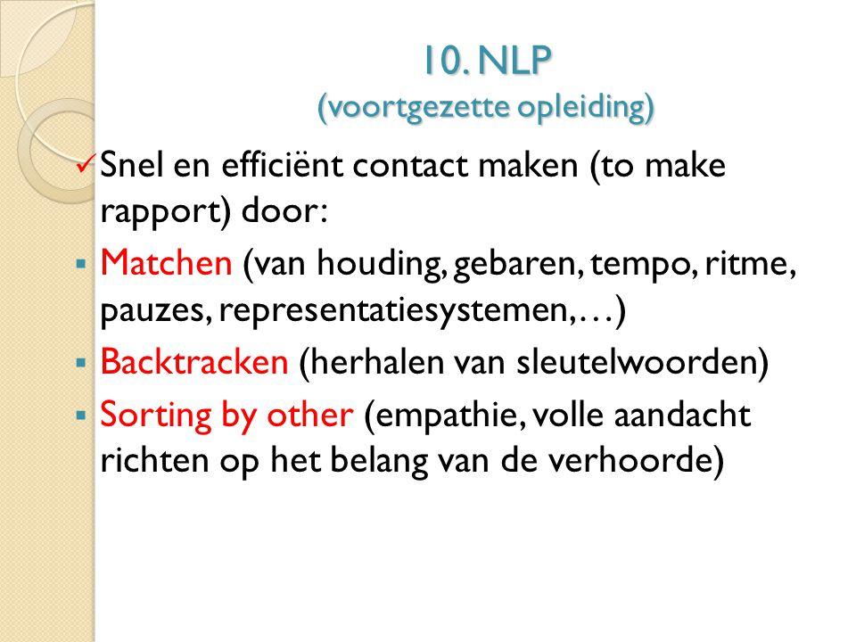 10. NLP (voortgezette opleiding) Snel en efficiënt contact maken (to make rapport) door:  Matchen (van houding, gebaren, tempo, ritme, pauzes, repres