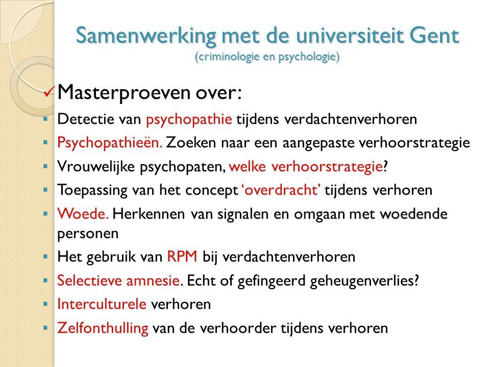 Samenwerking met de universiteit Gent (criminologie en psychologie) Masterproeven over:  Detectie van psychopathie tijdens verdachtenverhoren  Psychopathieën.