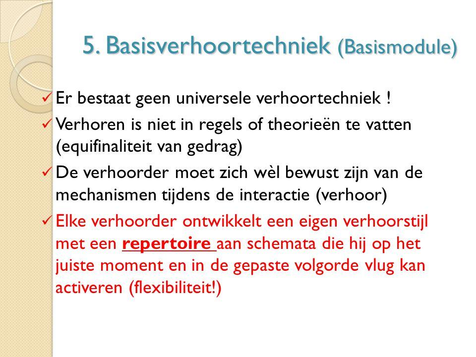 5. Basisverhoortechniek (Basismodule) Er bestaat geen universele verhoortechniek ! Verhoren is niet in regels of theorieën te vatten (equifinaliteit v