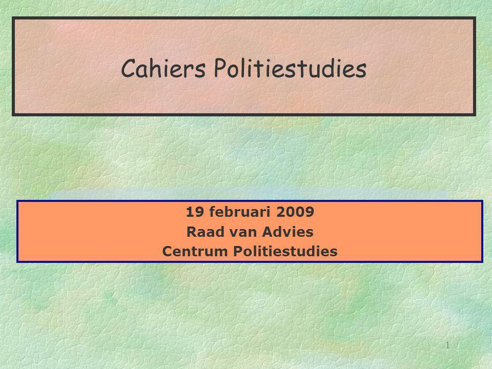 1 Cahiers Politiestudies 19 februari 2009 Raad van Advies Centrum Politiestudies
