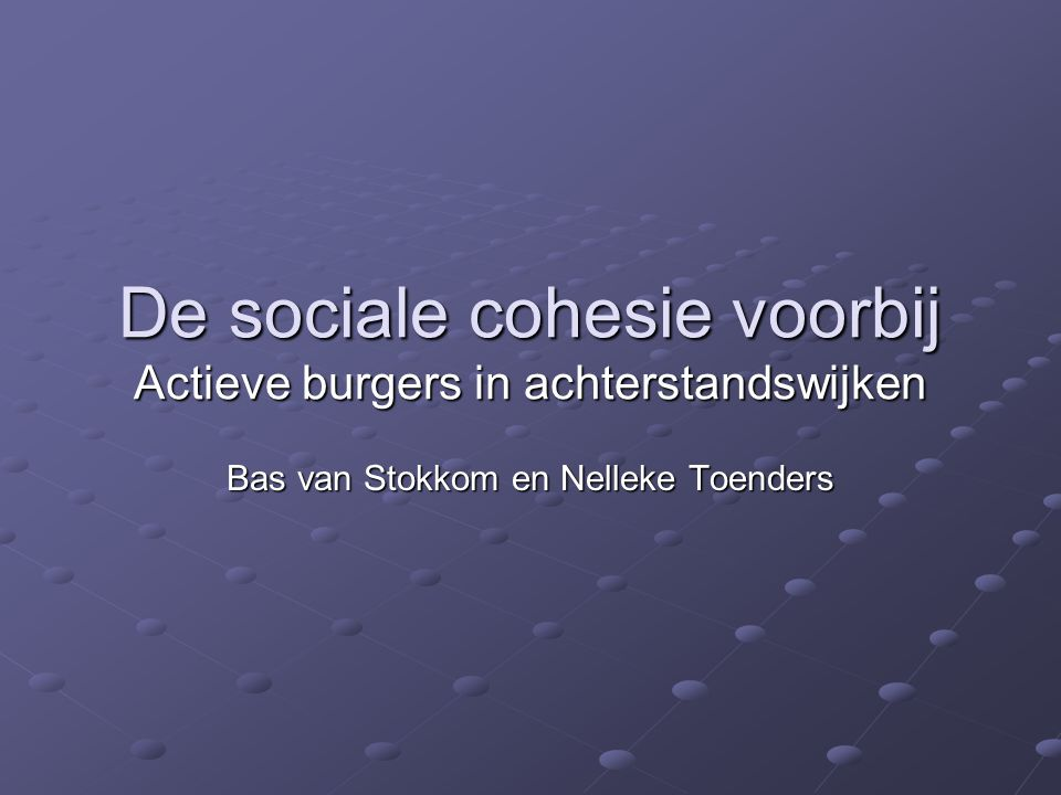 De sociale cohesie voorbij Actieve burgers in achterstandswijken Bas van Stokkom en Nelleke Toenders