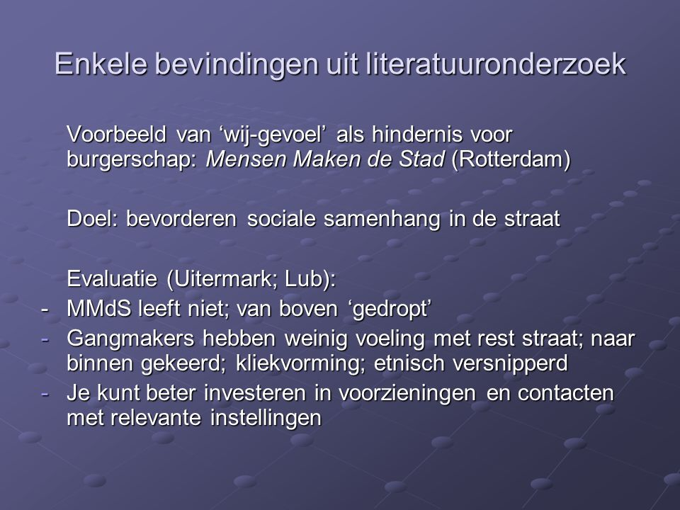 Enkele bevindingen uit literatuuronderzoek Voorbeeld van 'wij-gevoel' als hindernis voor burgerschap: Mensen Maken de Stad (Rotterdam) Doel: bevordere
