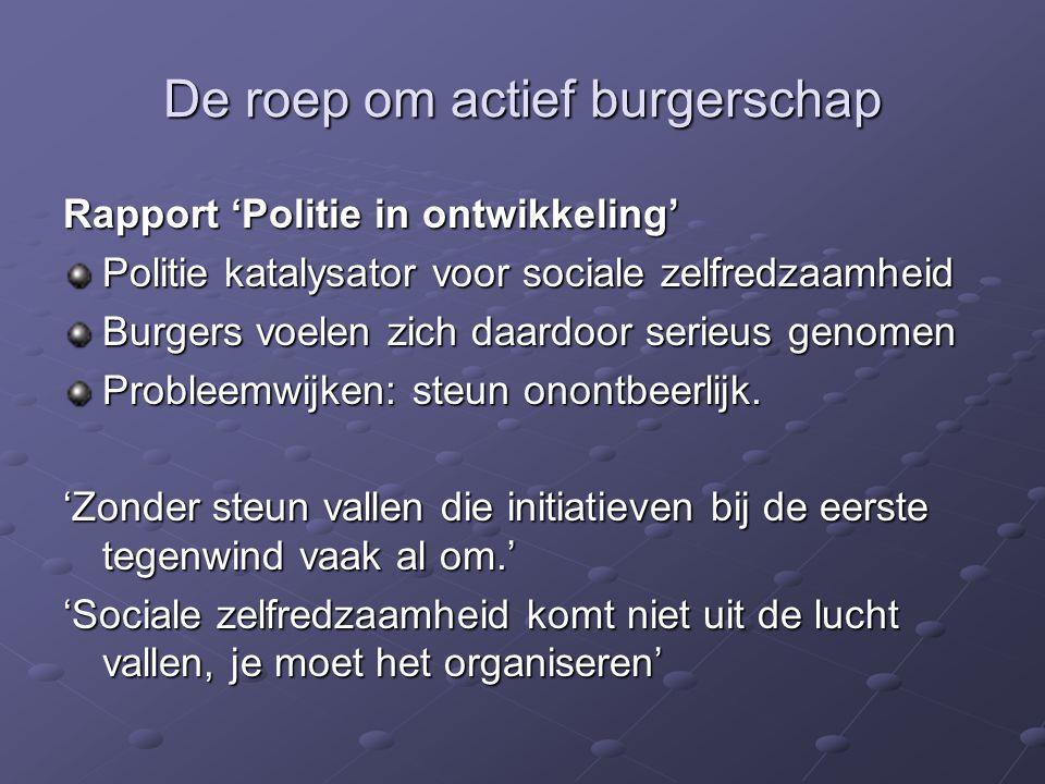 De roep om actief burgerschap Rapport 'Politie in ontwikkeling' Politie katalysator voor sociale zelfredzaamheid Burgers voelen zich daardoor serieus genomen Probleemwijken: steun onontbeerlijk.