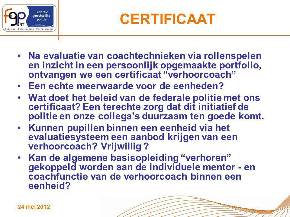 24 mei 2012 CERTIFICAAT Na evaluatie van coachtechnieken via rollenspelen en inzicht in een persoonlijk opgemaakte portfolio, ontvangen we een certifi