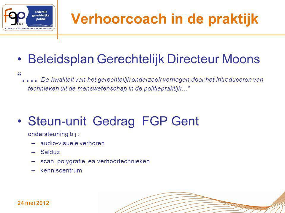 """24 mei 2012 Verhoorcoach in de praktijk Beleidsplan Gerechtelijk Directeur Moons """"…. De kwaliteit van het gerechtelijk onderzoek verhogen,door het int"""
