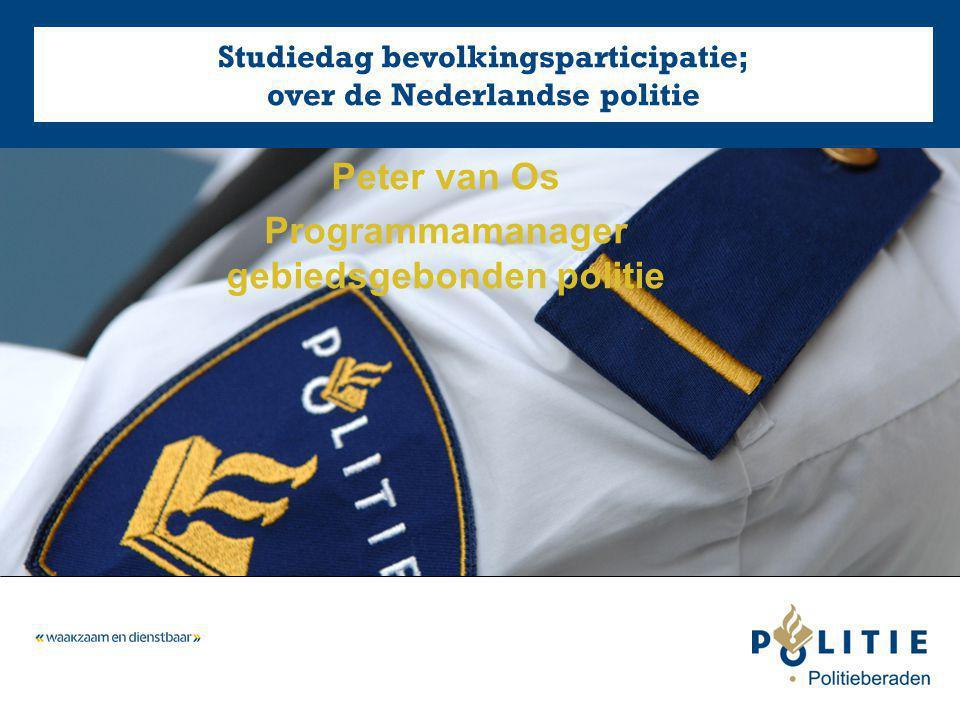 Peter van Os Programmamanager gebiedsgebonden politie Studiedag bevolkingsparticipatie; over de Nederlandse politie