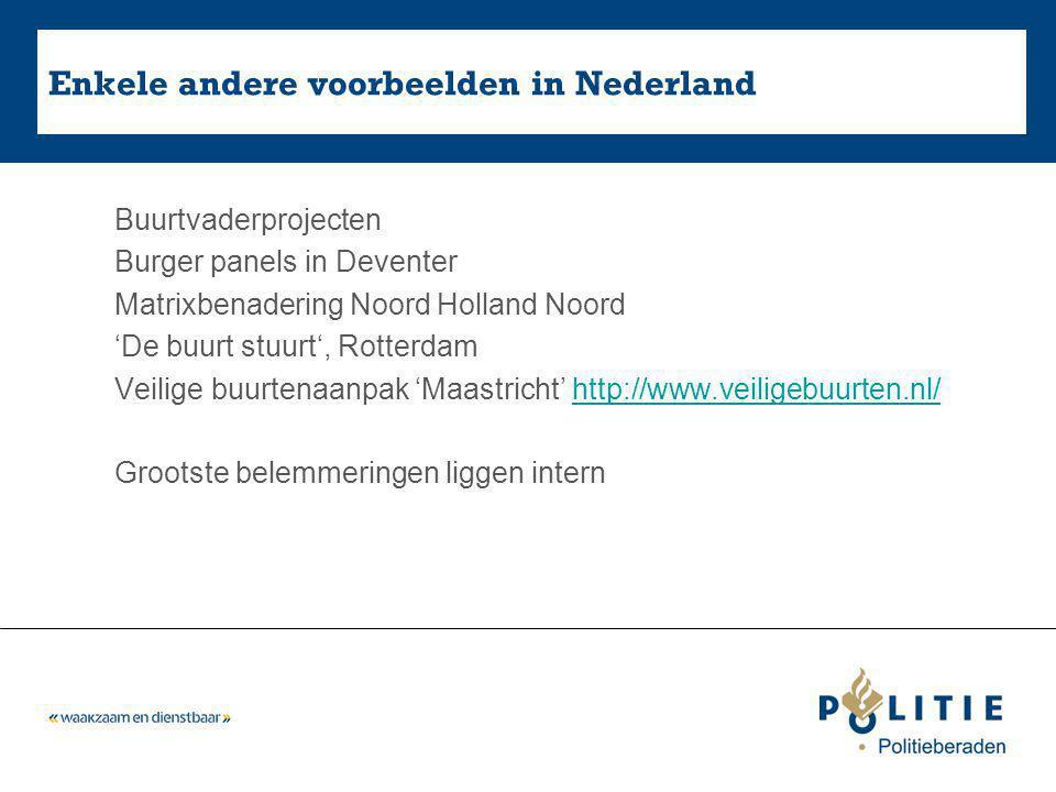 Enkele andere voorbeelden in Nederland Buurtvaderprojecten Burger panels in Deventer Matrixbenadering Noord Holland Noord 'De buurt stuurt', Rotterdam Veilige buurtenaanpak 'Maastricht' http://www.veiligebuurten.nl/http://www.veiligebuurten.nl/ Grootste belemmeringen liggen intern