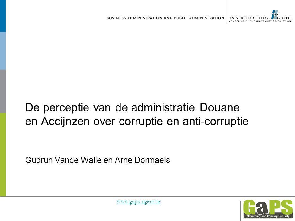 De perceptie van de administratie Douane en Accijnzen over corruptie en anti-corruptie Gudrun Vande Walle en Arne Dormaels www.gaps-ugent.be