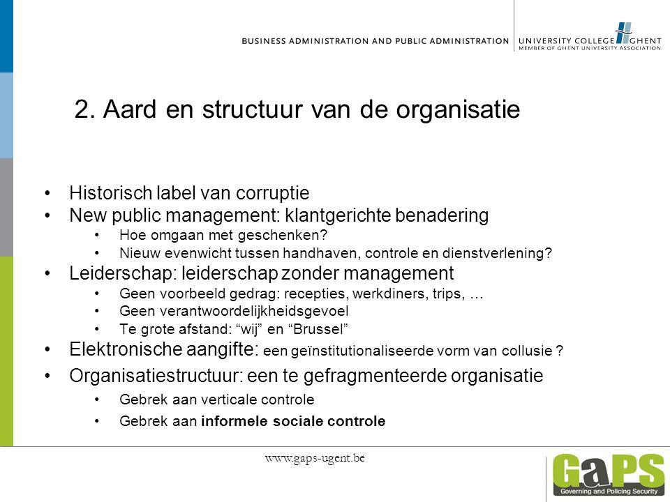 2. Aard en structuur van de organisatie Historisch label van corruptie New public management: klantgerichte benadering Hoe omgaan met geschenken? Nieu