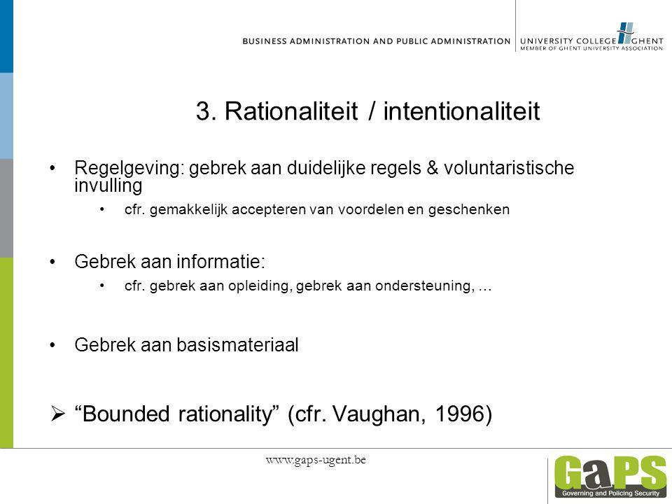 3. Rationaliteit / intentionaliteit Regelgeving: gebrek aan duidelijke regels & voluntaristische invulling cfr. gemakkelijk accepteren van voordelen e